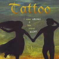 I Was Wrong and You Were Right by Tattoo